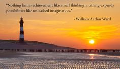 Nothing limits achievement like small thinking; nothing expands possibilities like unleashed imagination. - Google Search