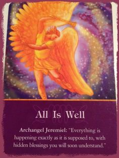 Trust and have faith. Archangel Jeremiel assures you all is how everything is to be :) Archangel Oracle by Doreen Virtue