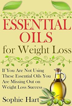 Essential Oils for Weight Loss: If You Are Not Using These Essential Oils You Are Missing Out On Weight Loss Success (Essential Oils for Beginners - Everything ... Need to Accomplish Your Weight Loss Goals) by Sophie Hart, http://www.amazon.com/dp/B00L4AHG1Q/ref=cm_sw_r_pi_dp_TVdPtb0ZRNE3A