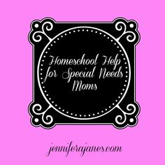 Homeschool Help for Special Needs Moms - jenniferajanes.com