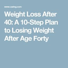 Weight Loss After 40: A 10-Step Plan to Losing Weight After Age Forty                                                                                                                                                                                 More