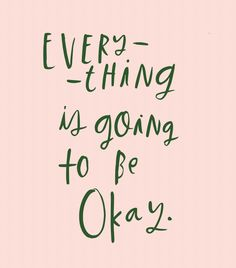 Everything is going to be okay!