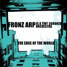"""Cover graphic I made for my song THE EDGE OF THE WORLD, which I released in 2012 as part of my """"...Tiny Crooked Orchestra"""" project    I made it from a photo of a building I stayed at in Paris a couple of years ago  Listen to the song here http://fronzarp.bandcamp.com/track/the-edge-of-the-world"""