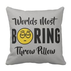 Worlds Most Boring Funny Emoji Novelty Throw Pillow - #customizable create your own personalize diy