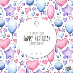 To a special friend. Happy Birthday and enjoy your day! Cute Happy Birthday Images, Birthday Images For Her, Birthday Cards Images, Happy Birthday Wishes Quotes, Happy Birthday Friend, Best Birthday Wishes, Bday Cards, Happy Birthday Cards, Birthday Quotes