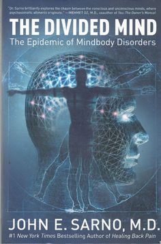 The Divided Mind Epidemic Of Mindbody Disorders By John E Sarno