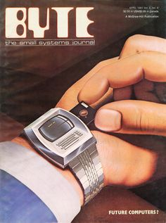 COMPUTER WATCH -- Vintage computational magazine cover art illustration for Byte Smartwatch, Windows 98, Alter Computer, Computer Magazines, Wearable Computer, Wearable Device, Arte Nerd, Floppy Disk, Back To The Future