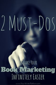 2 Must-Dos to Make Your Book Marketing Infinitely Easier   YourWriterPlatform.com