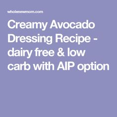 Creamy Avocado Dressing Recipe - dairy free & low carb with AIP option