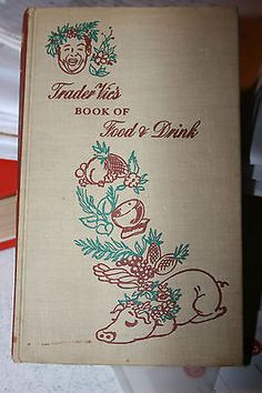 TRADER VIC'S BOOK OF FOOD AND DRINK  COPYRIGHT 1946 FIRST EDITION