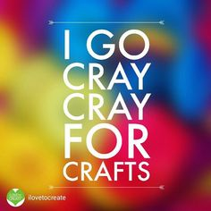 YES!! Repost from @ilovetocreate Tag someone you know who goes cray cray for crafts! #diy #quote
