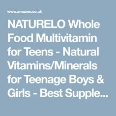 NATURELO Whole Food Multivitamin for Teens - Natural Vitamins/Minerals for Teenage Boys & Girls - Best Supplement for Active Kids - with Organic Extracts - Non-GMO - Vegan/Vegetarian - 60 Capsules: Amazon.co.uk: Health & Personal Care