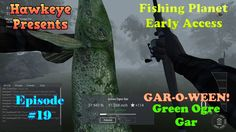 Fishing Planet - Episode #19: GAR-O-WEEN! Green Ogre Gar!