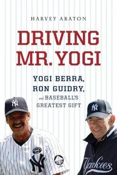 Driving Mr. Yogi : Yogi Berra, Ron Guidry, and baseball's greatest gift / Harvey Araton.  The friendship shared between the Hall of Fame catcher and the Yankees pitcher describes their annual reunions in Florida during spring training, offering insight into Berra's role in mentoring younger players.