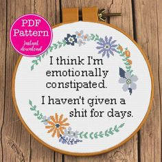 Cross Stitch Design I think I'm emotionally constipated. I haven't given a shit for weeks Sampler Cross Stitch Pattern Learn Embroidery, Hand Embroidery, Embroidery Designs, Simple Embroidery, Funny Embroidery, Beginner Embroidery, Machine Embroidery Patterns, Funny Cross Stitch Patterns, Cross Stitch Designs