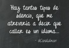 Hay tantos tipos de silencio que me atrevería a decir que callar es un idioma @Candidman #Frases Poemas Candidman Poema Silencio @candidman The Words, More Than Words, Book Quotes, Me Quotes, Motivational Quotes, Inspirational Quotes, Frases Love, Love Phrases, Spanish Quotes