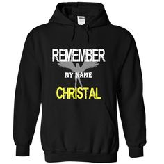 Remember my name Christal T-Shirts, Hoodies. Check Price Now ==► https://www.sunfrog.com/LifeStyle/Remember-my-name-Christal-2305-Black-21855774-Hoodie.html?41382