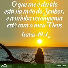 O que me é devido está na mão do Senhor, e a minha recompensa está com o meu Deus. Jesus Prayer, God Jesus, Jesus Freak, Biblical Quotes, God First, Jesus Loves Me, Christen, Faith In God, Word Of God