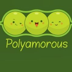 Polyamorous peas. Three peas in a pod!