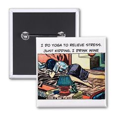 The Stress Release Button. Wine over yoga? Say it with pride! http://www.zazzle.com/stress_release_button-145749080120339058 #stress #wine #yoga #humor #humour #button