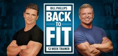 BILL PHILLIPS BACK TO FIT 12-WEEK TRAINER Transformation expert Bill Phillips has trained pro athletes, celebrities, and millions of people around the world. Now he's here to help you get back to fit. Learn about his 12-week trainer and get ready to transform your life!