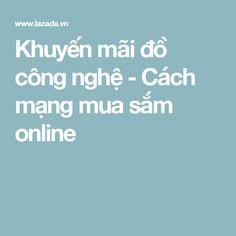 Khuyến mãi đồ công nghệ - Cách mạng mua sắm online