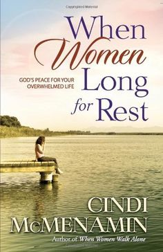 When Women Long for Rest: God's Peace for Your Overwhelmed Life by Cindi McMenamin, http://www.amazon.com/dp/0736911308/ref=cm_sw_r_pi_dp_1Swarb1SBJJCR
