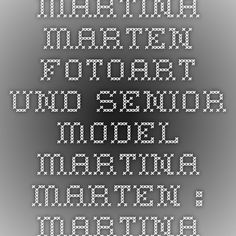 Martina Marten - FotoArt und Senior Model - Martina Marten : Martina Marten