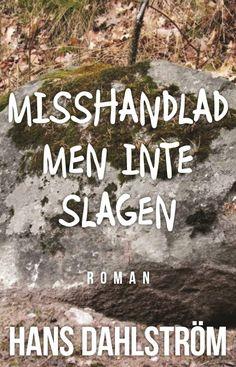 Misshandlad men inte slagen av Hans Dahlström - https://www.vulkanmedia.se/butik/bocker/misshandlad-men-inte-slagen-av-hans-dahlstrom/
