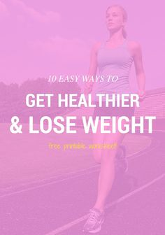 10 Easy Ways To Get Healthier and Lose Weight (specifically for those who are generally unmotivated or busy enough they can't dedicate a ton of time to working out!)