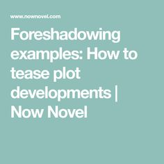 Foreshadowing examples: How to tease plot developments | Now Novel