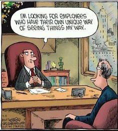 I'm looking for employees who have their own unique way of seeing things my way. Hr Humor, Tech Humor, Political Cartoons, Funny Cartoons, Funny Jokes, Cartoon Jokes, Silly Memes, Hilarious, You Make Me Laugh