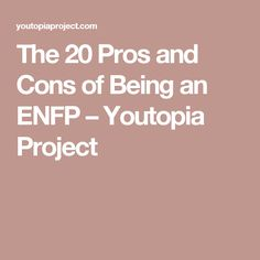 The 20 Pros and Cons of Being an ENFP – Youtopia Project