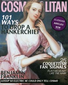 Ben Franklin would give such a great Cosmo interview.
