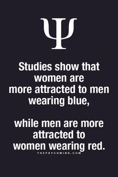 studies show that women are more attracted to men wearing blue, while men are more attracted to women wearing red.