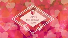 A background showing lots of love hearts and a diamond textbox displaying a birthday message. Birthday Cards For Mom, Happy Birthday Mom, Birthday Messages, Love Heart, Hearts, Display, Templates, Diamond, Creative