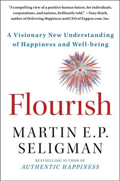 Flourish: A Visionary New Understanding of Happiness and Well-being --Flourish defines positive psychology. Teaching optimism, motivation, and character. It teaches how to get the most out of life, showcasing wonderful new theory of what makes life good life.