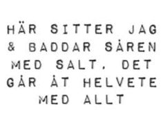 Lars Winnerbäck - Kom Änglar Here I sit and bathe the wounds with salt, everything is going to hell ? Sad Quotes, Girl Quotes, Happy Quotes, Great Quotes, Words Quotes, Wise Words, Love Quotes, Inspirational Quotes, Sayings