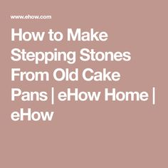 How to Make Stepping Stones From Old Cake Pans | eHow Home | eHow