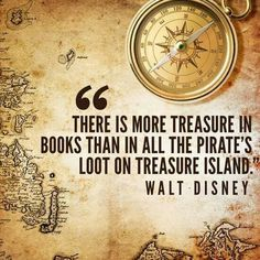 "books are treasures. this makes me think of the Jack Sparrow quote in the first Pirates of the Caribbean... ""Not all treasure is silver and gold, mate."""