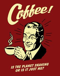 Poster Revolution Coffee is The Planet Shaking Or Just Me Funny Retro Poster, x Coffee Break, Coffee Talk, I Love Coffee, My Coffee, Coffee Drinks, Morning Coffee, Coffee Club, Coffee Shops, Sweet Coffee
