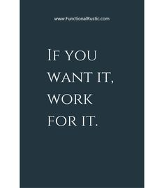 If you want it, work for it. www.FunctionalRustic.com #functionalrustic #quote #quoteoftheday #motivation #inspiration #quotes #diy #homestead #rustic #pallet #pallets #rustic #handmade #craft #affirmation #michigan #puremichigan #repurpose #recycle #crafts #country #sobriety #strongwoman #inspirational #smallbusiness #smallbusinessowner #quotations #success #goals #inspirationalquotes #quotations #strongwomenquotes #recovery #sober #sobriety