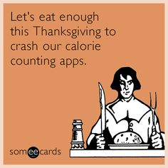 296 best thanksgiving humor images on pinterest funny images lets eat enough this thanksgiving to crash our calorie counting apps thanksgiving quotes funnythanksgiving greeting cardsthanksgiving m4hsunfo