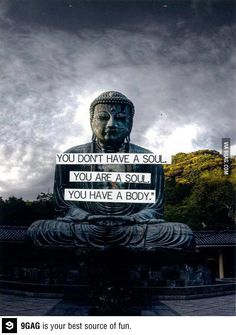 You're a soul with a body
