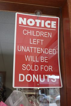 Notice: Children Left Unattended Will Be Sold for Donuts ~ 118/365 ~ 2013 | Flickr - Photo Sharing!