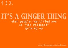 "It's a ginger thing: when people identified you as ""the redhead"" growing up..."