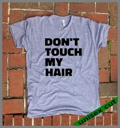Don't touch my Hair. Hands off the hair. Unisex heather gray tri blend T shirt .Women Men Clothing. Funny. Hairspray. Beehive. Natural curls by BurntThreadz on Etsy https://www.etsy.com/listing/208934103/dont-touch-my-hair-hands-off-the-hair