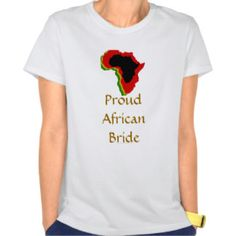 """Proud African Bride"" Pan African Colors [2] Tshirts #panafrica #panafricanbride #proudafricanbride #brideshirts"