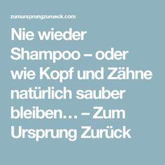 Nie wieder Shampoo – oder wie Kopf und Zähne natürlich sauber bleiben… – Zum Ursprung Zurück