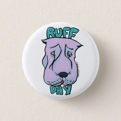 """""""Ruff Day"""" Frankie The Sharpei Button - diy cyo customize create your own personalize"""